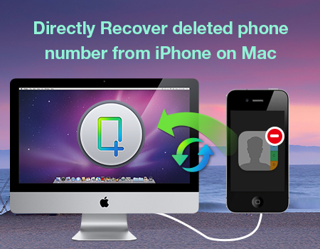 Directly Recover deleted phone number from iPhone on Mac