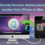 Directly Recover and Restore deleted phone number from iPhone on Mac