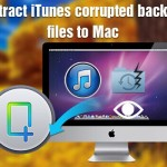 Extract iTunes corrupted backup files to Mac