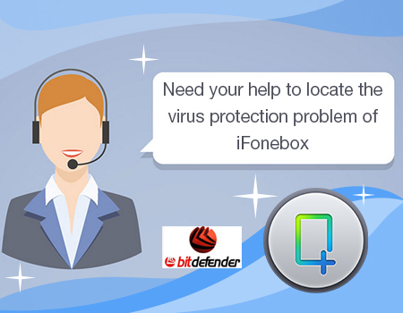 Need your help to locate the virus protection problem ofiFonebox