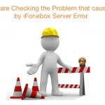 We are Checking the Problem that caused by iFonebox Server Error