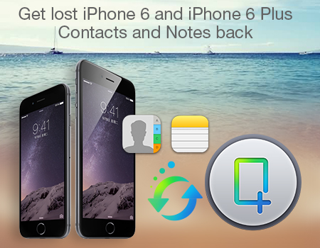 Get lost iPhone 6 and iPhone 6 Plus Contacts and Notes back