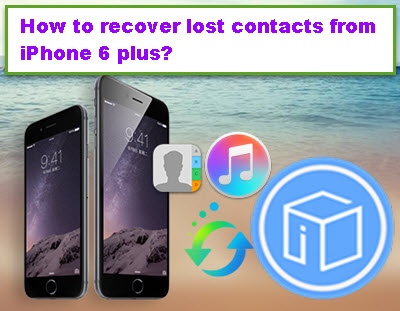 how-to-recover-lost-contacts-from-iphone-6-plus