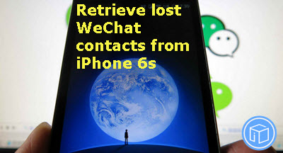 retrieve-lost-wechat-contacts-from-iphone-6s